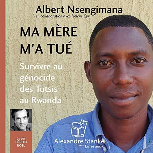 Ma mère m'a tué. Survivre au génocide des Tutsis au Rwanda audiobook cover art