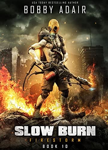 Slow Burn: Firestorm, Book 10: A New Slow Burn Apocalyptic Adventure by [Bobby Adair]