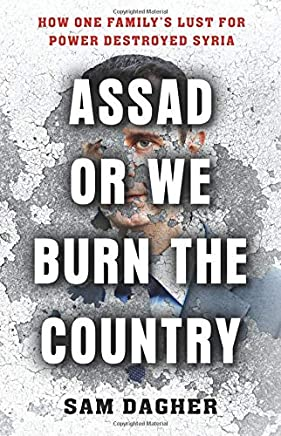 e0b7df515 Assad or We Burn the Country: How One Family's Lust for Power Destroyed  Syria