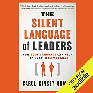 The Silent Language of Leaders     How Body Language Can Help - or Hurt - How You Lead              By:                                                                                                                                 Carol Kinsey Goman                               Narrated by:                                                                                                                                 Vanessa Hart                      Length: 6 hrs     7 ratings     Overall 4.6