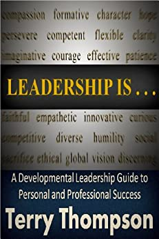 Leadership Is: A Developmental Leadership Guide to Personal and Professional Success by [Terry Thompson]
