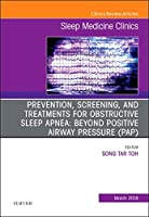 Prevention, Screening and Treatments for Obstructive Sleep Apnea: Beyond PAP, An Issue of Sleep Medicine Clinics (Volume 14-1) (The Clinics: Internal Medicine, Volume 14-1)