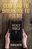 God had to Break me to fix me