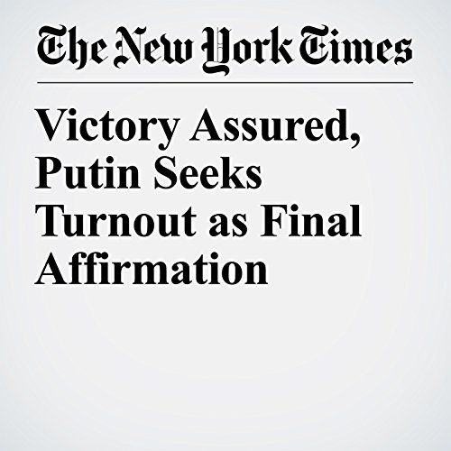 Victory Assured, Putin Seeks Turnout as Final Affirmation copertina
