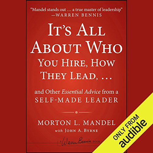 It's All About Who You Hire, How They Lead . . . and Other Essential Advice from a Self-Made Leader                   By:                                                                                                                                 Morton Mandel,                                                                                        John A. Byrne                               Narrated by:                                                                                                                                 Bob Souer                      Length: 4 hrs and 39 mins     Not rated yet     Overall 0.0