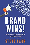 Brand Wins!: Reputation Management in A Digital Age