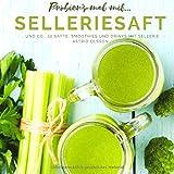 Probier's mal mit... Selleriesaft und Co.: 50 Säfte, Smoothies und Drinks mit Sellerie