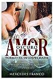 Oscuro Amor. Tormenta Insospechada (Oferta Especial 3 en 1): La Colección Completa de Libros de Novelas Románticas en Español. Una novela romántica Español cargada de emociones explosivas