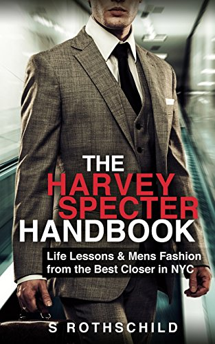 The Harvey Specter Handbook: Life Lessons & Mens Fashion from the Best Closer in NYC
