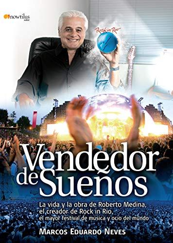 Vendedor de Suenos: La Vida y Obra de Roberto Medina, el Creador de Rock In Rio: El Mayor Festival de Musica y Ocio de Todo el Mundo