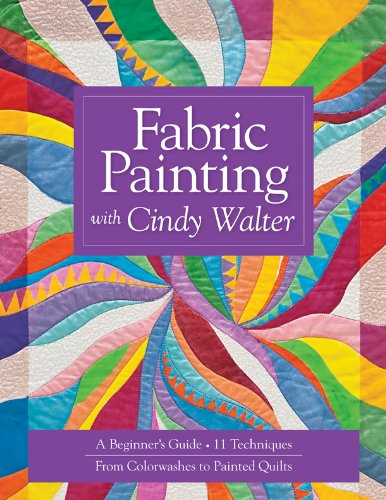 Fabric Painting with Cindy Walter: A Beginner's Guide, 11 Techniques, From Colorwashes (English Edition)