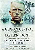 A German General on the Eastern Front: The Letters and Diaries of Gotthard Heinrici, 1941-1942