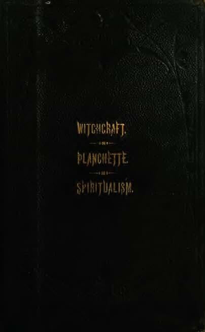 The Salem Witchcraft; The Planchette Mystery; Modern Spiritualism; (English Edition)
