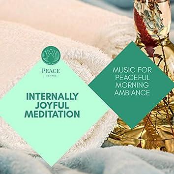 Internally Joyful Meditation - Music For Peaceful Morning Ambiance