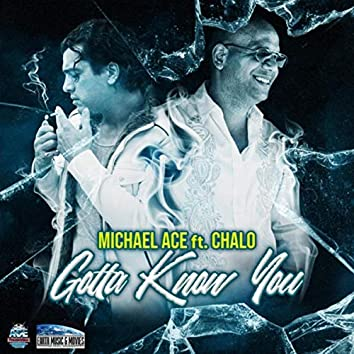 Gotta Know You (feat. Chalo)