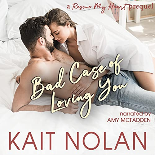 Bad Case of Loving You Audiobook By Kait Nolan cover art