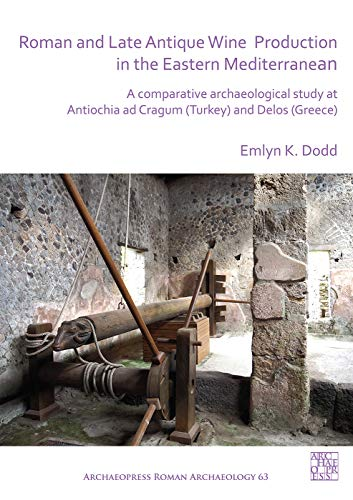 Roman and Late Antique Wine Production in the Eastern Mediterranean: A Comparative Archaeological Study at Antiochia ad Cragum (Turkey) and Delos (Greece) (Archaeopress Roman Archaeology)