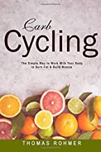Carb Cycling: The Simple Way to Work With Your Body to Burn Fat & Build Muscle—Includes Over 40 Carb Cycling Recipes!