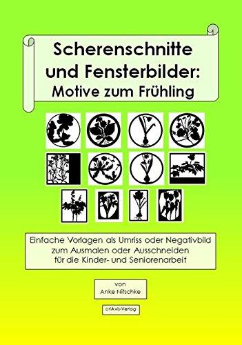 Scherenschnitte und Fensterbilder: Motive zum Frühling: Einfache Vorlagen zum Ausmalen oder Ausschneiden für die Kinder- und Seniorenarbeit