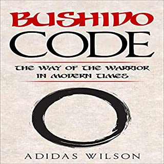 Bushido Code: The Way of the Warrior in Modern Times                   Written by:                                                                                                                                 Adidas Wilson                               Narrated by:                                                                                                                                 Hadrian Howard                      Length: 1 hr and 14 mins     Not rated yet     Overall 0.0