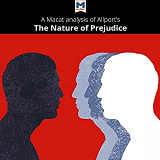 A Macat Analysis of Gordon W. Allport's The Nature of Prejudice                   By:                                                                                                                                 Alexander O'Connor                               Narrated by:                                                                                                                                 Macat.com                      Length: 1 hr and 39 mins     5 ratings     Overall 5.0