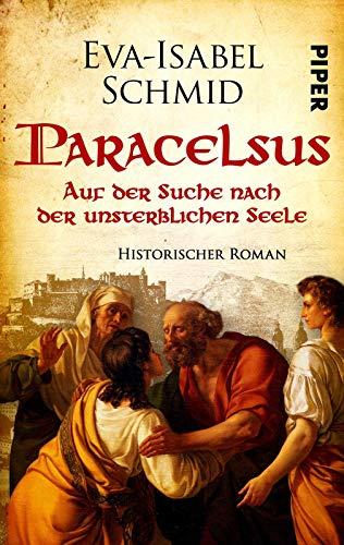 Paracelsus - Auf der Suche nach der unsterblichen Seele (Paracelsus-Dilogie 1): Historischer Roman   Mittelalter