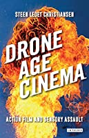 Drone Age Cinema: Action Film and Sensory Assault (International Library of the Moving Image)