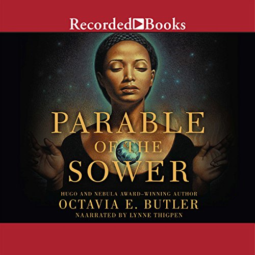 Parable of the Sower                   By:                                                                                                                                 Octavia E. Butler                               Narrated by:                                                                                                                                 Lynne Thigpen                      Length: 12 hrs     2,552 ratings     Overall 4.6