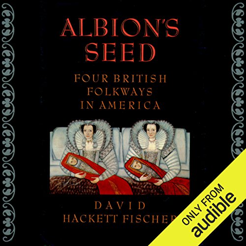 Albion's Seed     Four British Folkways in America, Vol. 1              Written by:                                                                                                                                 David Hackett Fischer                               Narrated by:                                                                                                                                 Julian Elfer                      Length: 29 hrs and 40 mins     1 rating     Overall 4.0