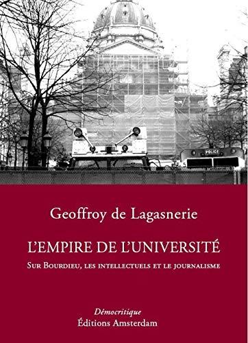 L'Empire de l'Université: Sur Bourdieu, les intellectuels et le journalisme