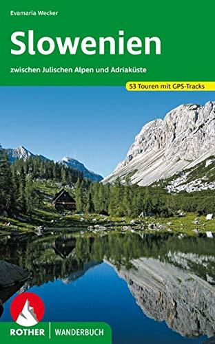 Slowenien: 53 Touren zwischen Julischen Alpen und Adriaküste. Mit GPS-Daten (Rother Wanderbuch)