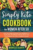 Simply Keto Cookbook For Women After 50: Boost Your Energy and Restart Your Metabolism in a Healthy Way; The Ultimate Guide For Women Over 50 To Ketogenic Diet, With a Cookbook Include - Lose Weight and Control The Menopause -
