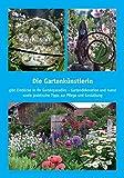 Die Gartenkünstlerin: gibt Einblicke in ihr Gartenparadies - Gartendekoration und Kunst sowie praktische Tipps zur Pflege und Gestaltung