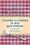 Cuando la comida es más que comida: Un camino espiritual para perder peso y recuperar la autoestima (Books4pocket crec. y salud)