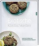 Exotische Köstlichkeiten: Das ultimative Insektenkochbuch.
