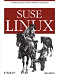 SUSE Linux: A Complete Guide to Novell s Community Distribution
