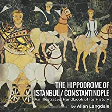 The Hippodrome of Istanbul / Constantinople: An Illustrated Handbook of its History