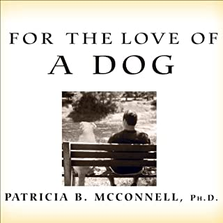 For the Love of a Dog     Understanding Emotion in You and Your Best Friend              By:                                                                                                                                 Patricia B McConnell                               Narrated by:                                                                                                                                 Ellen Archer                      Length: 12 hrs and 16 mins     821 ratings     Overall 4.2