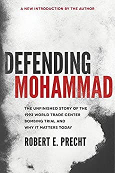 Defending Mohammad: The Unfinished Story of the 1993 World Trade Center Bombing Trial and Why It Matters Today by [Robert Precht]