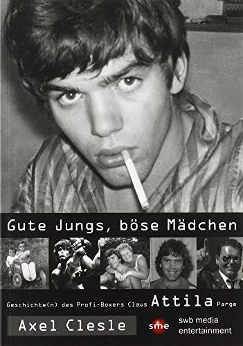 Gute Jungs, böse Mädchen: Geschichten des Profiboxers Claus Attila Parge