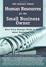 365 Answers About Human Resources for the Small Business Owner What Every Manager Needs to Know About Work Place Law