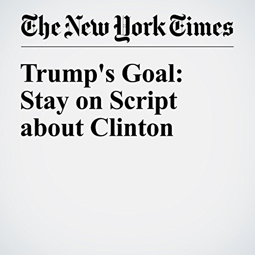 Trump's Goal: Stay on Script about Clinton cover art