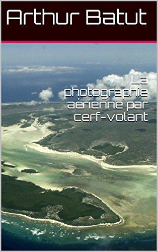 La photographie aérienne par cerf-volant (French Edition)