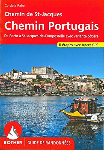 Chemin Portugais Guide de Randonnee: Le Chemin de St-Jacques de Porto à St-Jacques-de-Compostelle.16 étapes. Avec des traces GPS (Guide de randonnées)