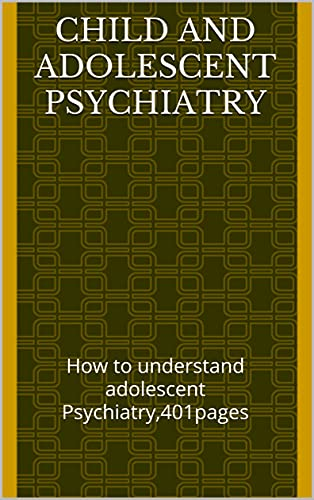 Child and Adolescent Psychiatry: How to understand adolescent Psychiatry,401pages (English Edition)
