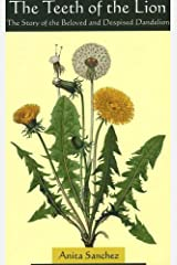 The Teeth of the Lion: The Story of the Beloved and Despised Dandelion Perfect Paperback