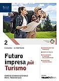 Futuro impresa più turismo. Corso di economia aziendale. Per il primo biennio delle Scuole superiori. Con e-book. Con espansione online: 2