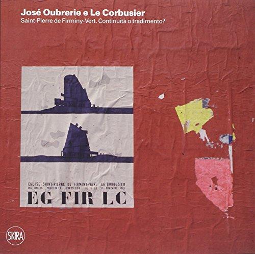 José Oubrerie e Le Corbusier. Saint-Pierre de Firminy-Vert. Continuità o tradimento? Ediz. illustrata (Architettura. Varie)