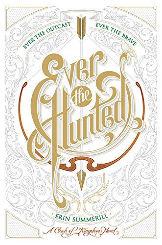 Ever the Hunted (A Clash of Kingdoms Novel, Band 1)