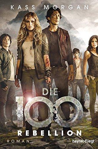 Die 100 - Rebellion: Roman (Die 100-Serie, Band 4)